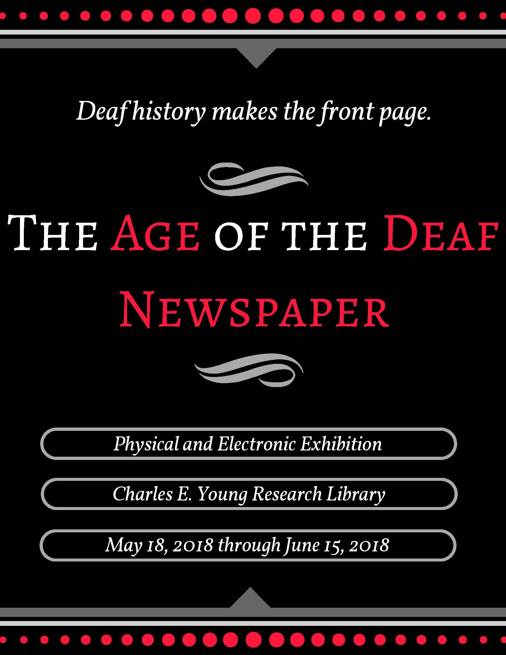 Deaf history makes the front page. The Age of the Deaf Newspaper: Physical and Electronic Exhibition, Charles E. Young Research Library, May 18 through June 15, 2018