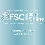 FSCI 2020 Online in partnership with UCLA Library. FORCE11 Scholarly Communication Institute August 3-13, 2020. FAIR Data in Research and Scholarship.