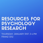 Resources for Psychology Research: Power Searching Books & Articles Franz 3312 Thursday, January 31st 3-4PM