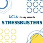 """Stressbusters with graphic images, text: """"UCLA Library presents STRESSBUSTERS"""""""