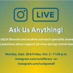 Instagram Live - Ask Us Anything! Monday, Sept. 28 and Friday, Oct. 2, 1-1:30 p.m.